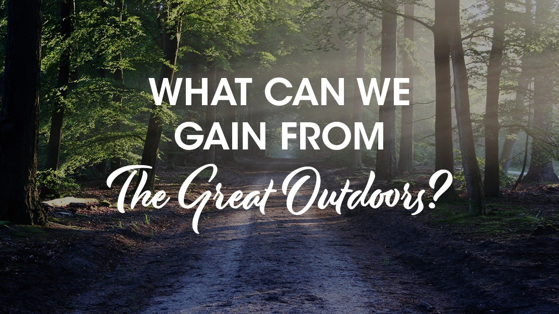 What's to gain from spending time in The Great Outdoors?